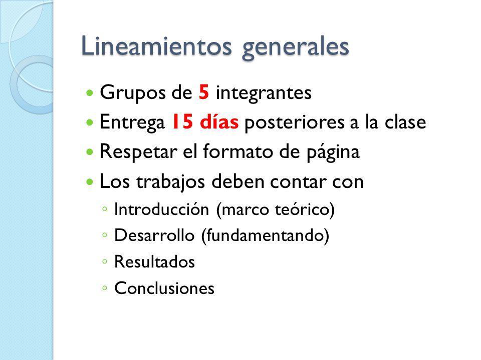Lineamientos generales Grupos de 5 integrantes Entrega 15 días posteriores a la clase Respetar el formato de página Los trabajos deben contar con Intr