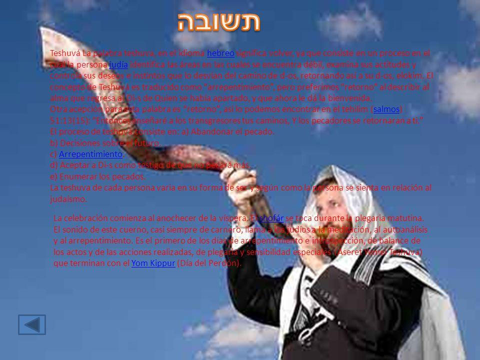 Teshuvá La palabra teshuva, en el idioma hebreo significa volver, ya que consiste en un proceso en el cual la persona judía identifica las áreas en la