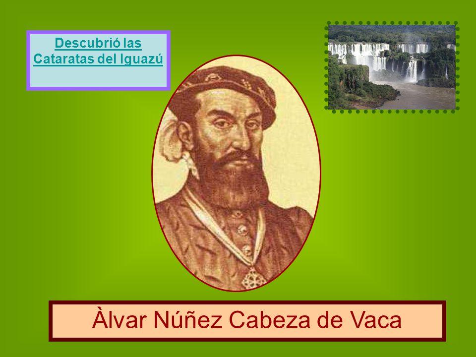 Àlvar Núñez Cabeza de Vaca Descubrió las Cataratas del Iguazú