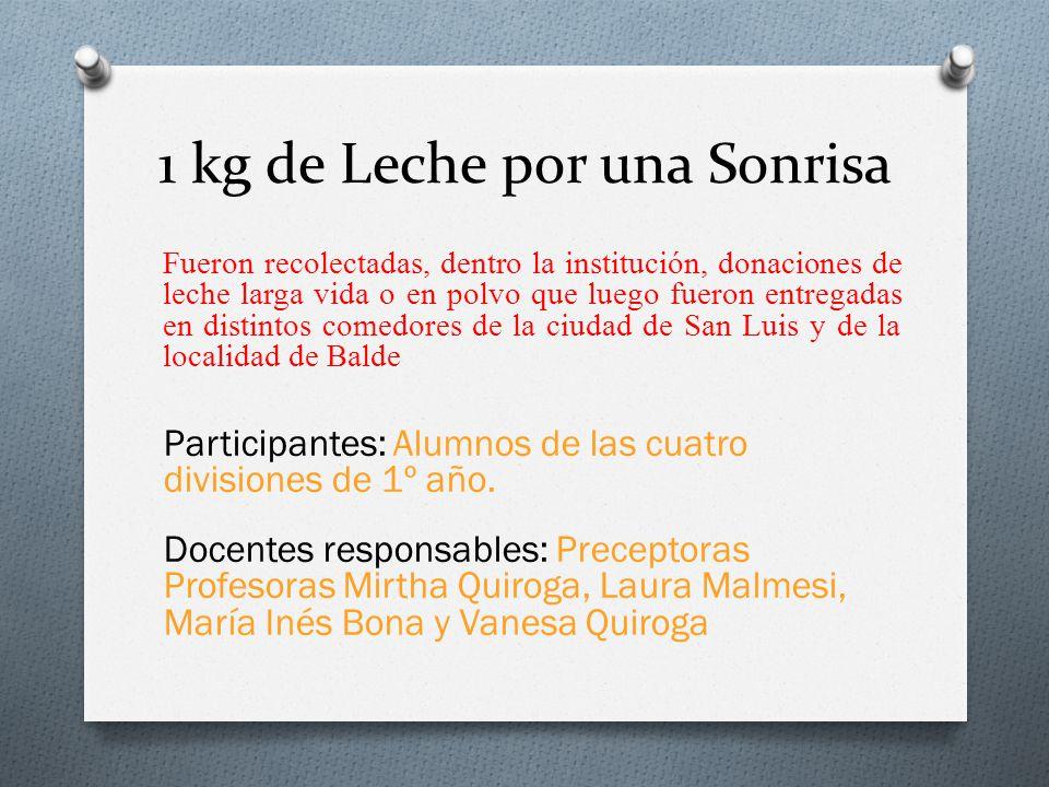 1 kg de Leche por una Sonrisa Fueron recolectadas, dentro la institución, donaciones de leche larga vida o en polvo que luego fueron entregadas en dis