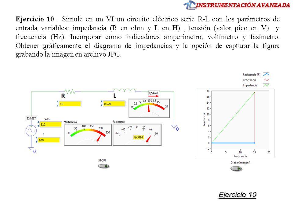 INSTRUMENTACIÓN AVANZADA Ejercicio 10. Simule en un VI un circuito eléctrico serie R-L con los parámetros de entrada variables: impedancia (R en ohm y