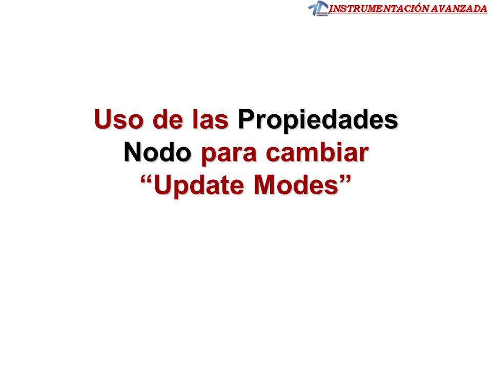INSTRUMENTACIÓN AVANZADA Uso de las Propiedades Nodo para cambiar Update Modes