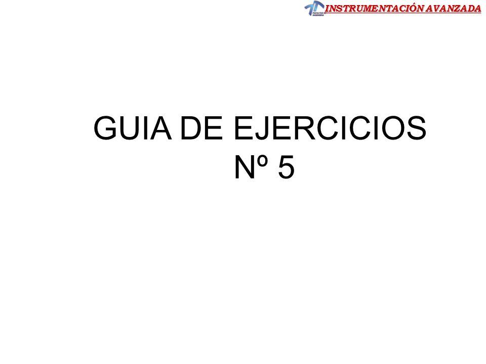 INSTRUMENTACIÓN AVANZADA GUIA DE EJERCICIOS Nº 5