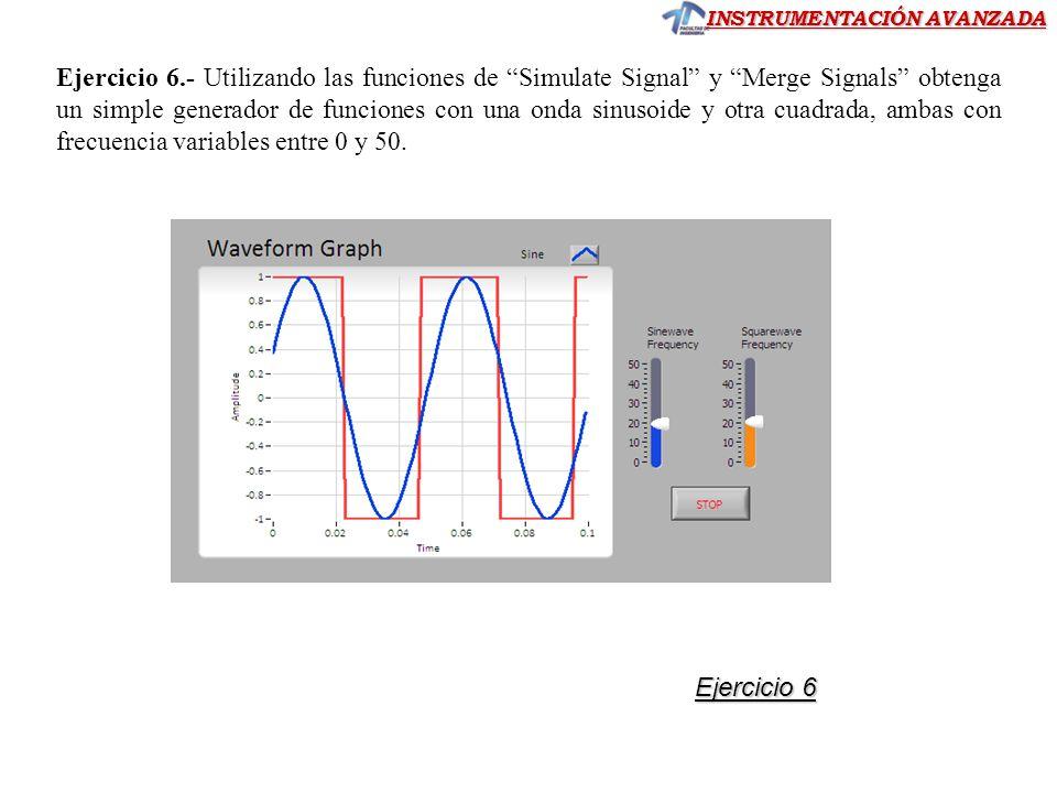 INSTRUMENTACIÓN AVANZADA Ejercicio 6.- Utilizando las funciones de Simulate Signal y Merge Signals obtenga un simple generador de funciones con una on