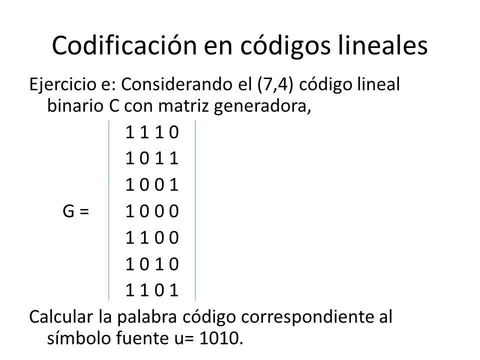Codificación en códigos lineales Ejercicio e: Considerando el (7,4) código lineal binario C con matriz generadora, 1 1 1 0 1 0 1 1 1 0 0 1 G =1 0 0 0