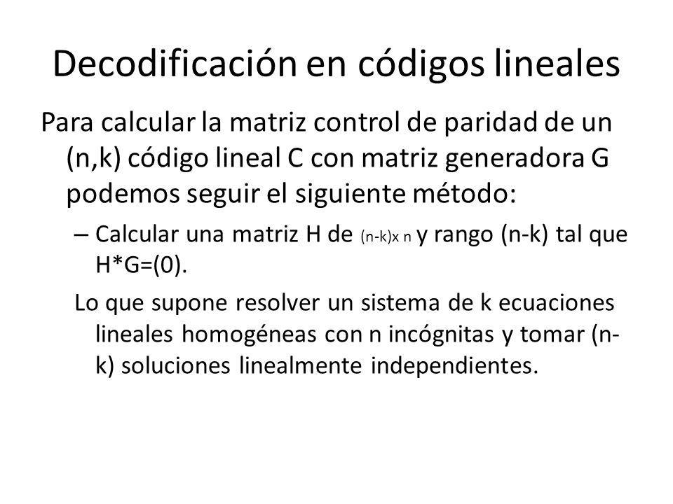 Decodificación en códigos lineales Para calcular la matriz control de paridad de un (n,k) código lineal C con matriz generadora G podemos seguir el si