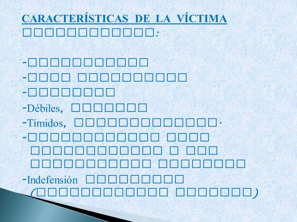 CARACTERÍSTICAS DE LA VÍCTIMA PERSONALIDAD : - Inseguridad - Baja autoestima - Ansiedad - Débiles, sumisos - Tímidos, introvertidos. - Dificultades pa