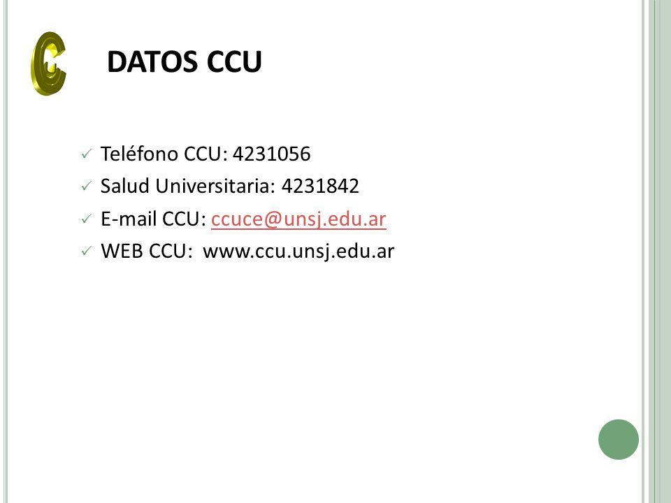 DATOS CCU Teléfono CCU: 4231056 Salud Universitaria: 4231842 E-mail CCU: ccuce@unsj.edu.arccuce@unsj.edu.ar WEB CCU: www.ccu.unsj.edu.ar