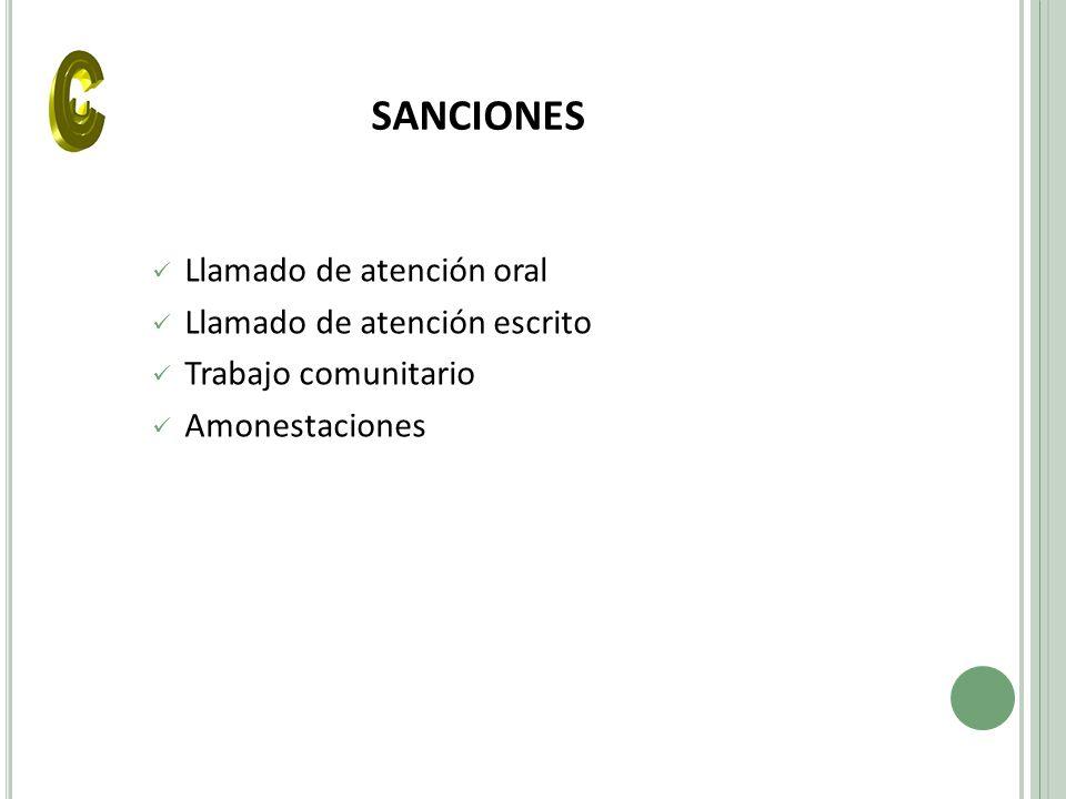 SANCIONES Llamado de atención oral Llamado de atención escrito Trabajo comunitario Amonestaciones