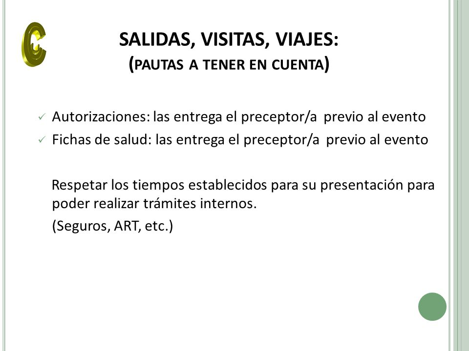SALIDAS, VISITAS, VIAJES: ( PAUTAS A TENER EN CUENTA ) Autorizaciones: las entrega el preceptor/a previo al evento Fichas de salud: las entrega el pre