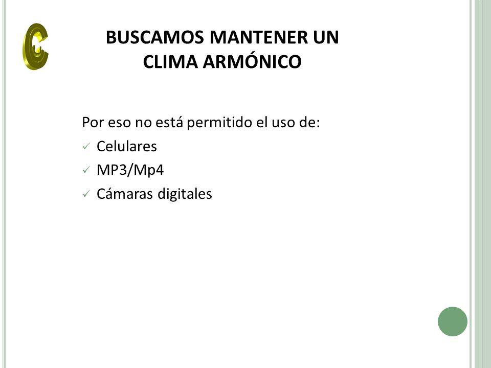 BUSCAMOS MANTENER UN CLIMA ARMÓNICO Por eso no está permitido el uso de: Celulares MP3/Mp4 Cámaras digitales