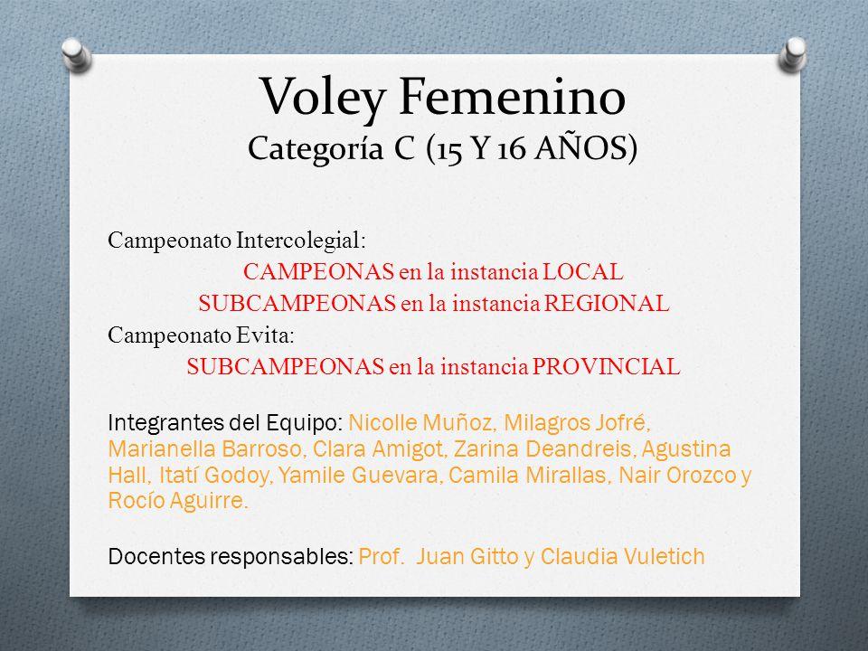 Voley Femenino Categoría C (15 Y 16 AÑOS) Campeonato Intercolegial: CAMPEONAS en la instancia LOCAL SUBCAMPEONAS en la instancia REGIONAL Campeonato E