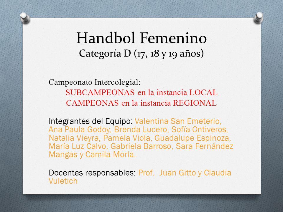 Handbol Femenino Categoría D (17, 18 y 19 años) Campeonato Intercolegial: SUBCAMPEONAS en la instancia LOCAL CAMPEONAS en la instancia REGIONAL Integr