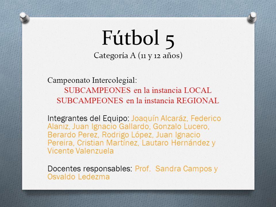 Fútbol 5 Categoría A (11 y 12 años) Campeonato Intercolegial: SUBCAMPEONES en la instancia LOCAL SUBCAMPEONES en la instancia REGIONAL Integrantes del