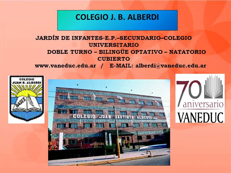 COLEGIO J. B. ALBERDI JARDÍN DE INFANTES-E.P.–SECUNDARIO–COLEGIO UNIVERSITARIO DOBLE TURNO – BILINGÜE OPTATIVO – NATATORIO CUBIERTO www.vaneduc.edu.ar