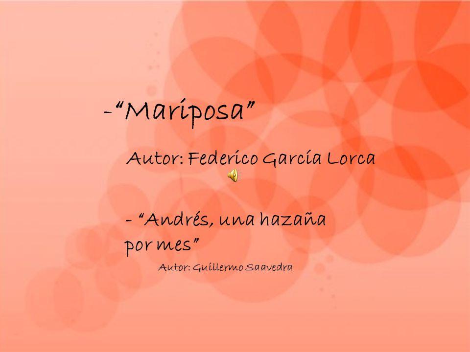 -Mariposa Autor: Federico García Lorca - Andrés, una hazaña por mes Autor: Guillermo Saavedra