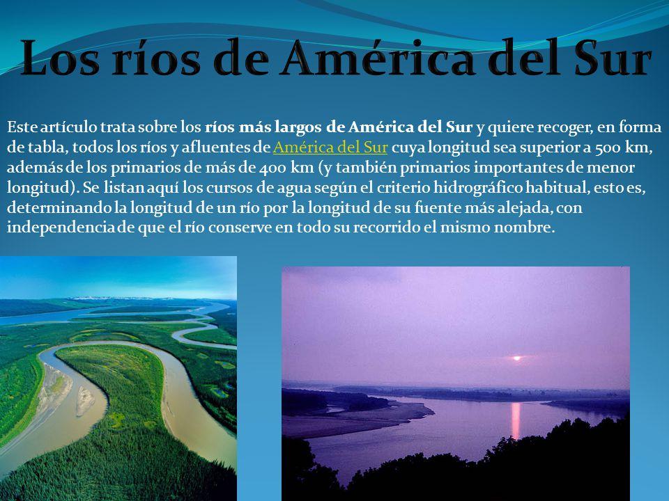 Este artículo trata sobre los ríos más largos de América del Sur y quiere recoger, en forma de tabla, todos los ríos y afluentes de América del Sur cu