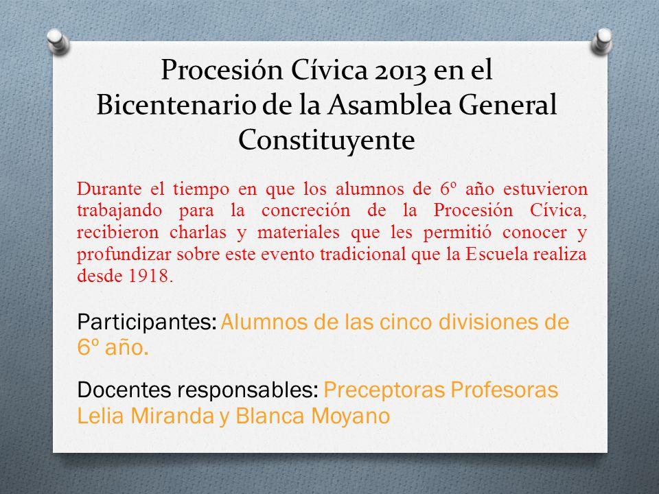 Procesión Cívica 2013 en el Bicentenario de la Asamblea General Constituyente Durante el tiempo en que los alumnos de 6º año estuvieron trabajando par