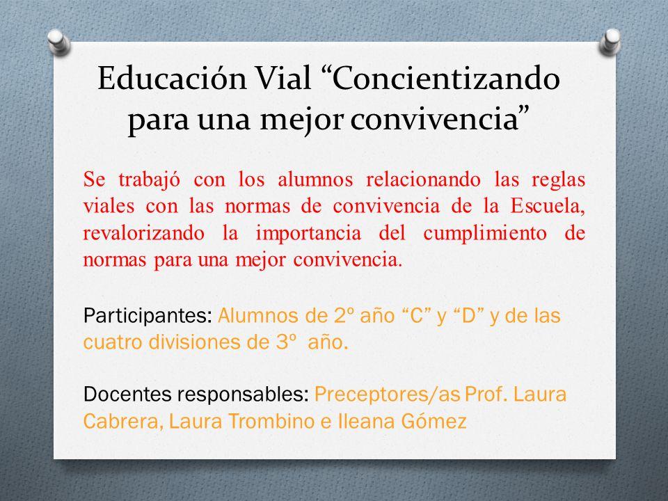 Educación Vial Concientizando para una mejor convivencia Se trabajó con los alumnos relacionando las reglas viales con las normas de convivencia de la