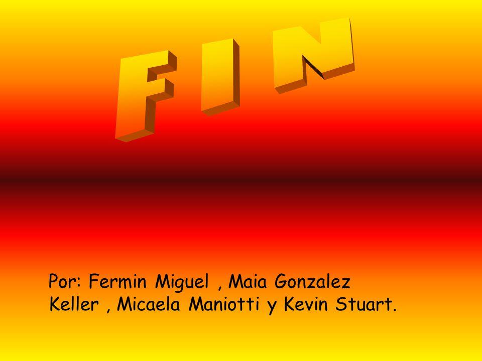 Por: Fermin Miguel, Maia Gonzalez Keller, Micaela Maniotti y Kevin Stuart.