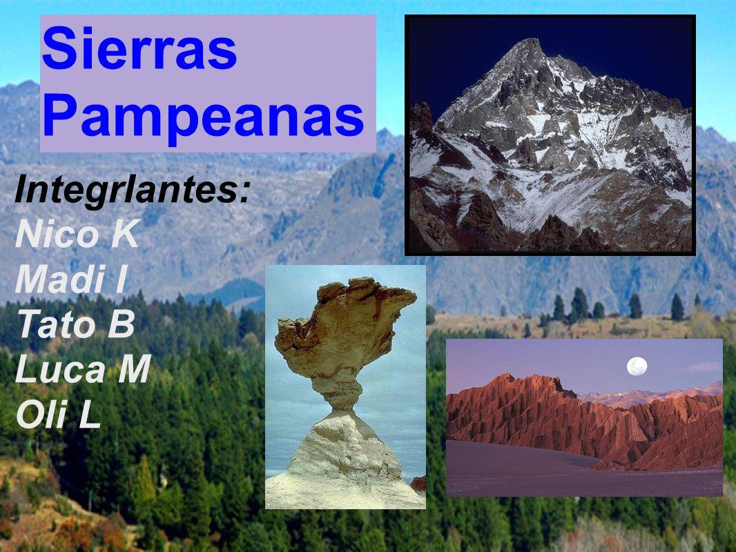 Sierras Pampeanas IntegrIantes: Nico K Madi I Tato B Luca M Oli L