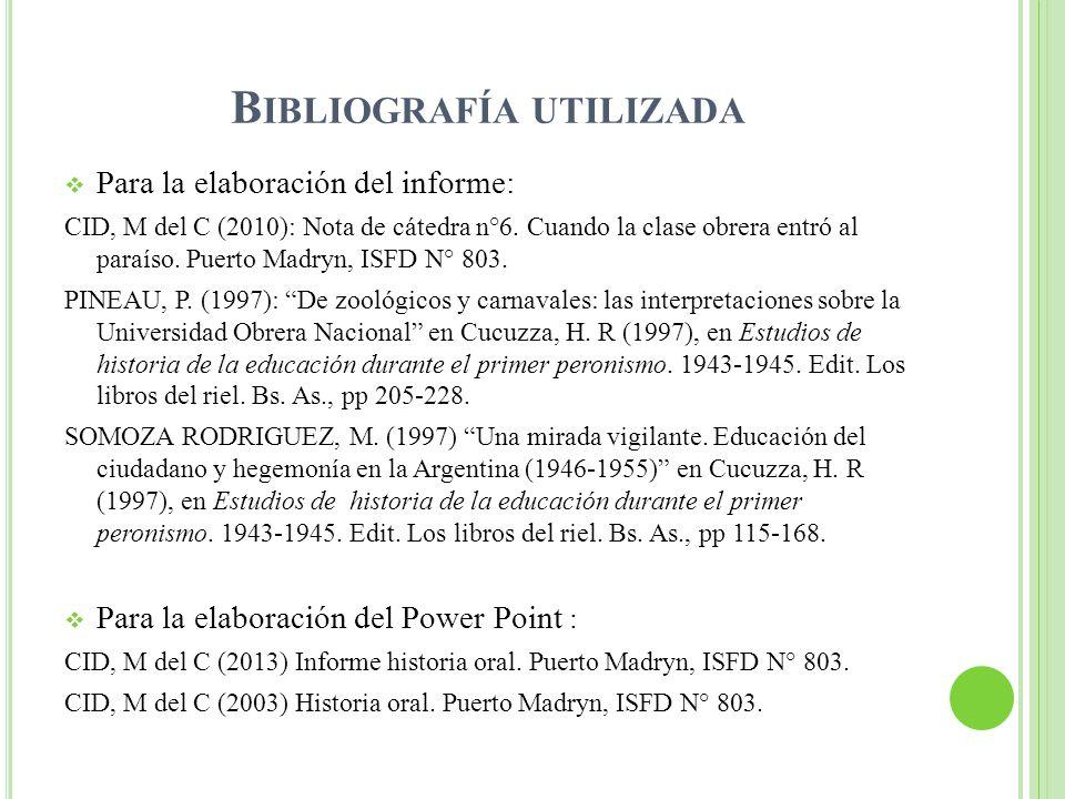 B IBLIOGRAFÍA UTILIZADA Para la elaboración del informe: CID, M del C (2010): Nota de cátedra n°6.