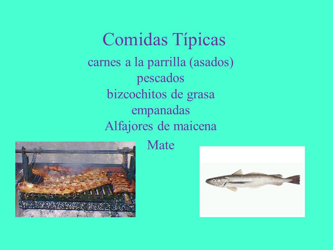 Comidas Típicas carnes a la parrilla (asados) pescados bizcochitos de grasa empanadas Alfajores de maicena Mate