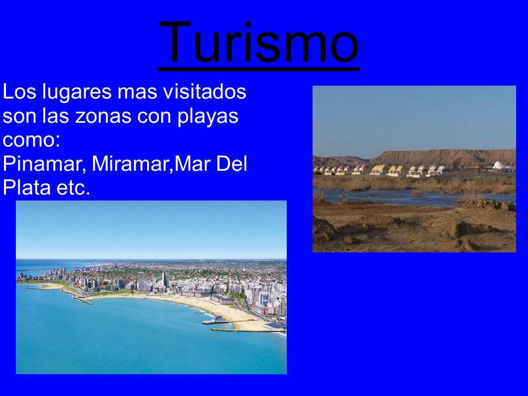 Turismo Los lugares mas visitados son las zonas con playas como: Pinamar, Miramar,Mar Del Plata etc.