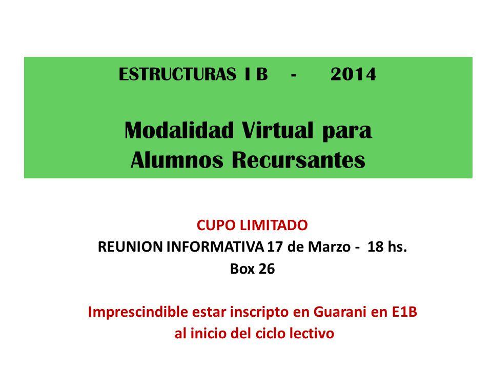 CUPO LIMITADO REUNION INFORMATIVA 17 de Marzo - 18 hs. Box 26 Imprescindible estar inscripto en Guarani en E1B al inicio del ciclo lectivo ESTRUCTURAS