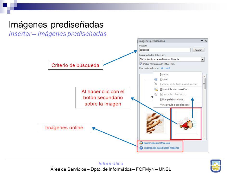 Informática Área de Servicios – Dpto. de Informática – FCFMyN – UNSL Imágenes prediseñadas Insertar – Imágenes prediseñadas Criterio de búsqueda Al ha