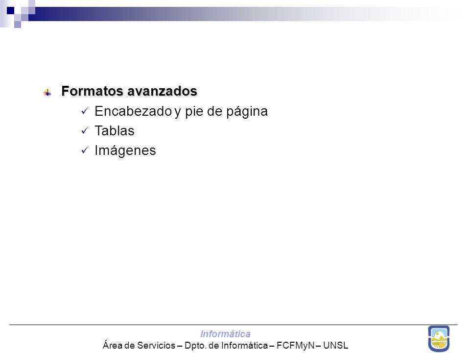 Informática Área de Servicios – Dpto. de Informática – FCFMyN – UNSL Formatos avanzados Encabezado y pie de página Tablas Imágenes