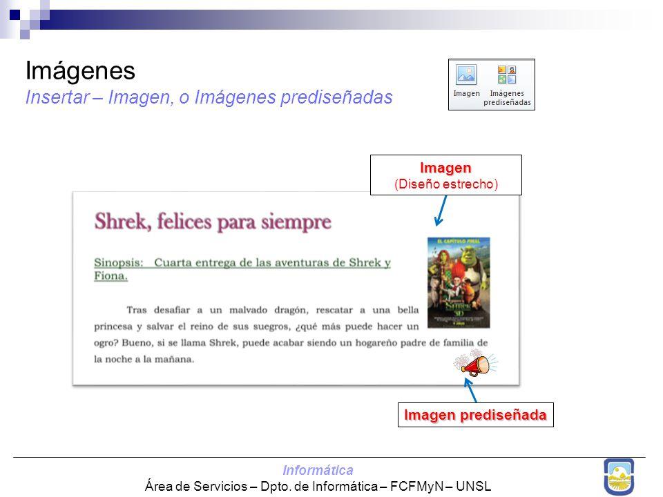 Informática Área de Servicios – Dpto. de Informática – FCFMyN – UNSL Imágenes Insertar – Imagen, o Imágenes prediseñadas Imagen (Diseño estrecho) Imag