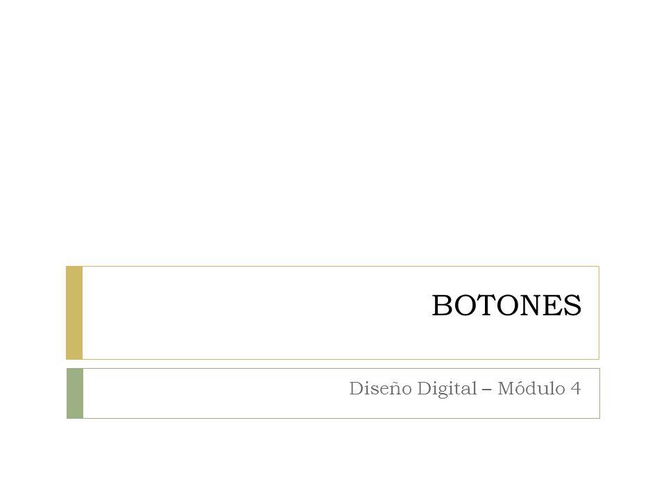 BOTONES Diseño Digital – Módulo 4