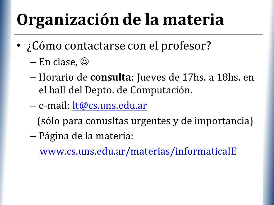 XP Organización de la materia ¿Cómo contactarse con el profesor? – En clase, – Horario de consulta: Jueves de 17hs. a 18hs. en el hall del Depto. de C