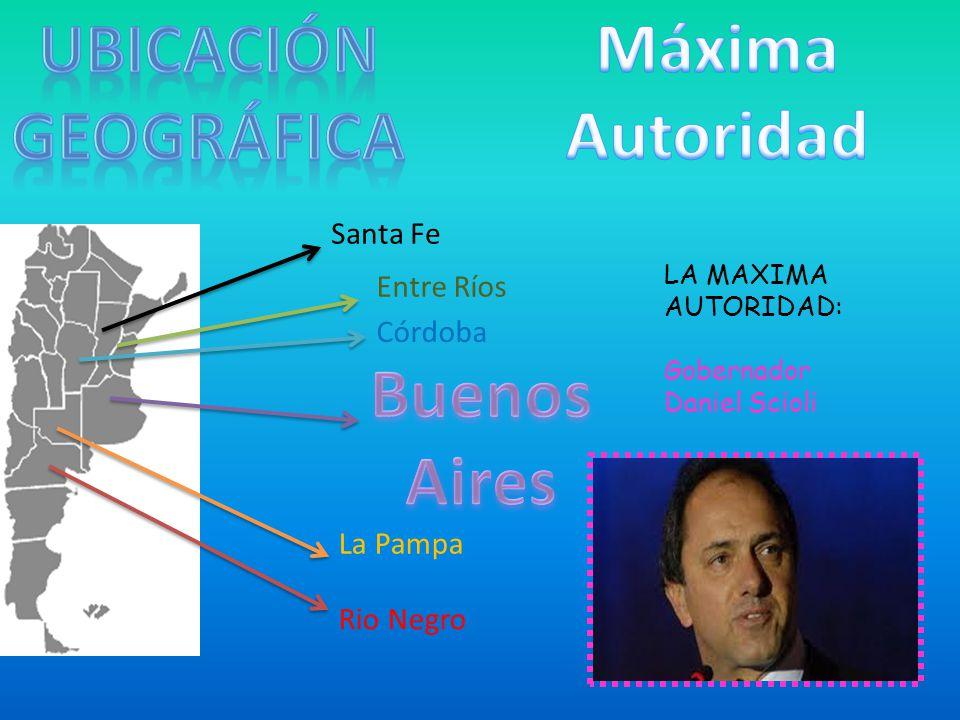 Rio Negro La Pampa Córdoba Santa Fe Entre Ríos LA MAXIMA AUTORIDAD: Gobernador Daniel Scioli