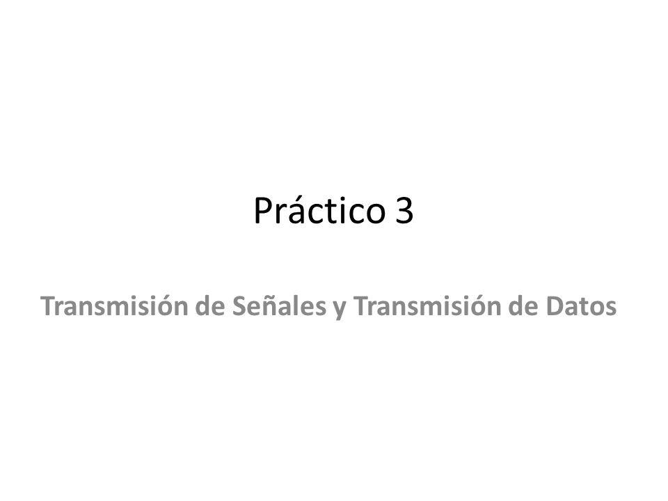 Práctico 3 Transmisión de Señales y Transmisión de Datos
