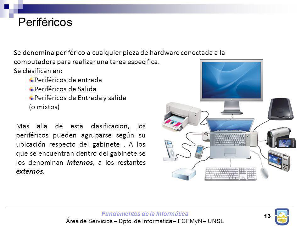 Fundamentos de la Informática Área de Servicios – Dpto. de Informática – FCFMyN – UNSL 13 Periféricos Se denomina periférico a cualquier pieza de hard