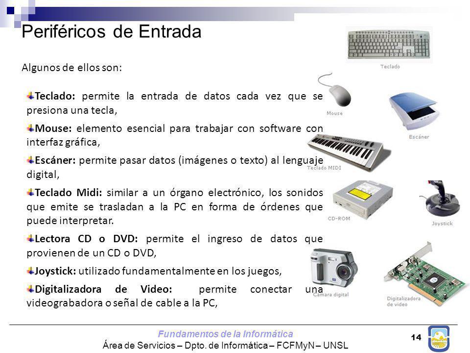 Fundamentos de la Informática Área de Servicios – Dpto. de Informática – FCFMyN – UNSL 14 Periféricos de Entrada Algunos de ellos son: Teclado: permit