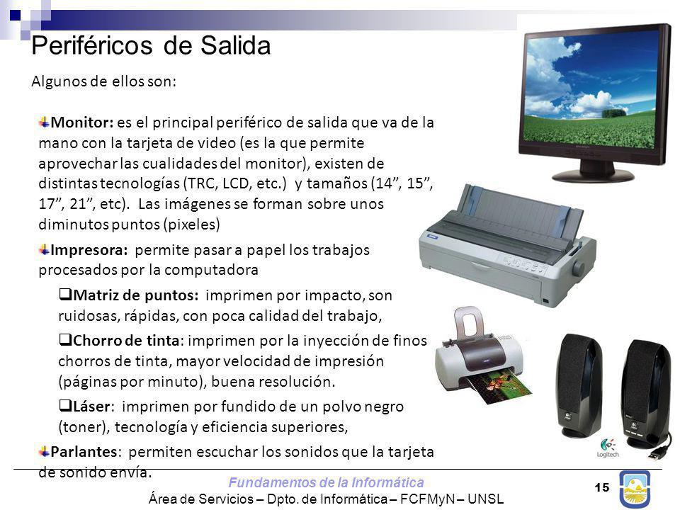 Fundamentos de la Informática Área de Servicios – Dpto. de Informática – FCFMyN – UNSL 15 Algunos de ellos son: Monitor: es el principal periférico de