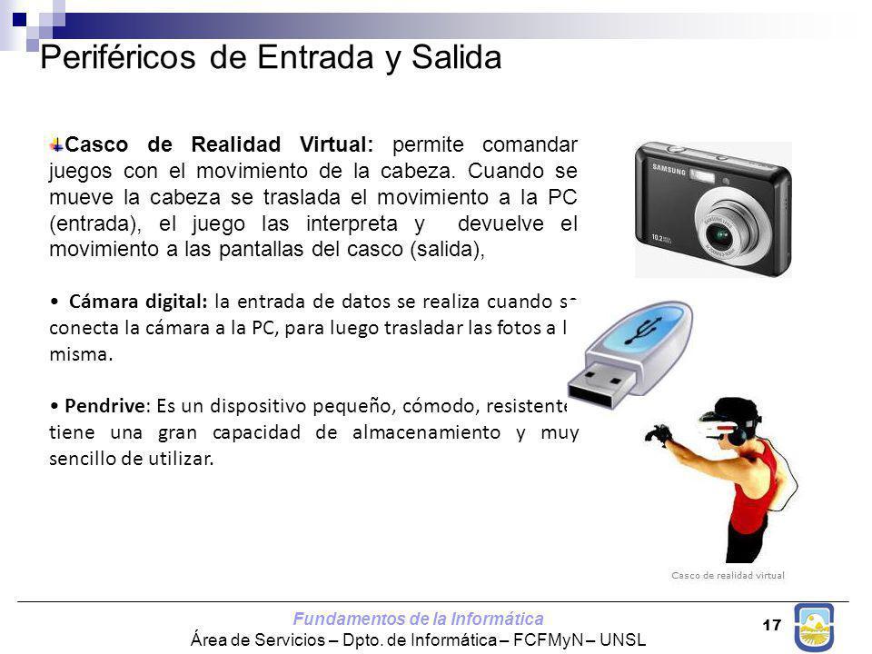Fundamentos de la Informática Área de Servicios – Dpto. de Informática – FCFMyN – UNSL 17 Periféricos de Entrada y Salida Casco de Realidad Virtual: p