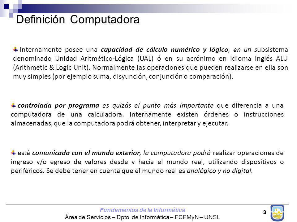 Fundamentos de la Informática Área de Servicios – Dpto. de Informática – FCFMyN – UNSL 3 Internamente posee una capacidad de cálculo numérico y lógico