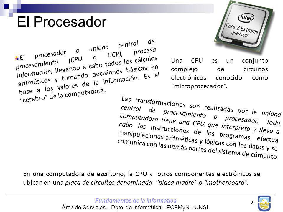 Fundamentos de la Informática Área de Servicios – Dpto. de Informática – FCFMyN – UNSL 7 El Procesador El procesador o unidad central de procesamiento