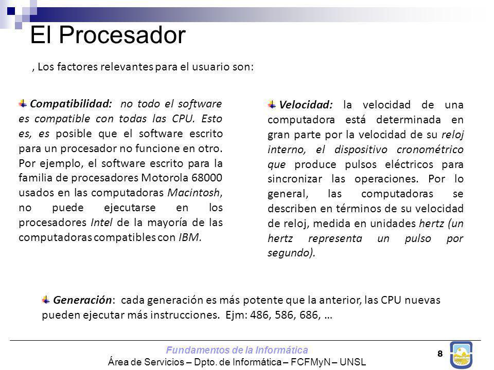 Fundamentos de la Informática Área de Servicios – Dpto. de Informática – FCFMyN – UNSL 8 El Procesador, Los factores relevantes para el usuario son: C
