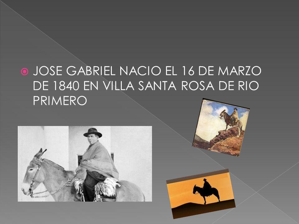 JOSE GABRIEL NACIO EL 16 DE MARZO DE 1840 EN VILLA SANTA ROSA DE RIO PRIMERO
