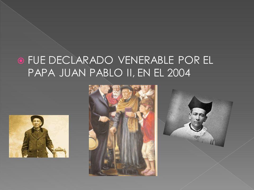 FUE DECLARADO VENERABLE POR EL PAPA JUAN PABLO II, EN EL 2004