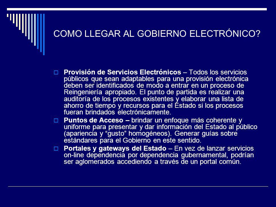 COMO LLEGAR AL GOBIERNO ELECTRÓNICO? Provisión de Servicios Electrónicos – Todos los servicios públicos que sean adaptables para una provisión electró