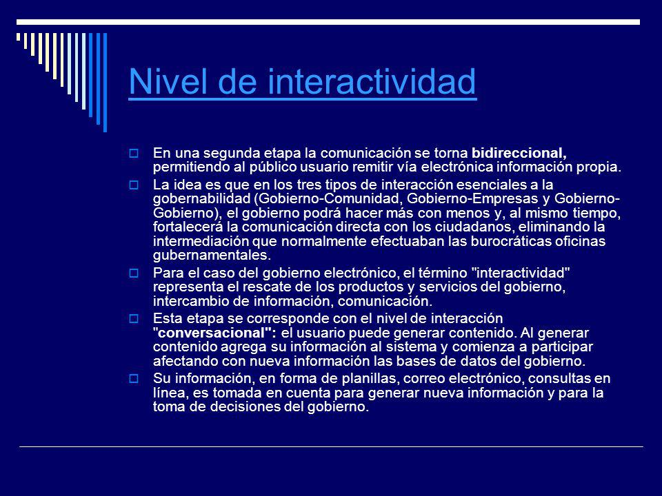 Nivel de interactividad En una segunda etapa la comunicación se torna bidireccional, permitiendo al público usuario remitir vía electrónica informació