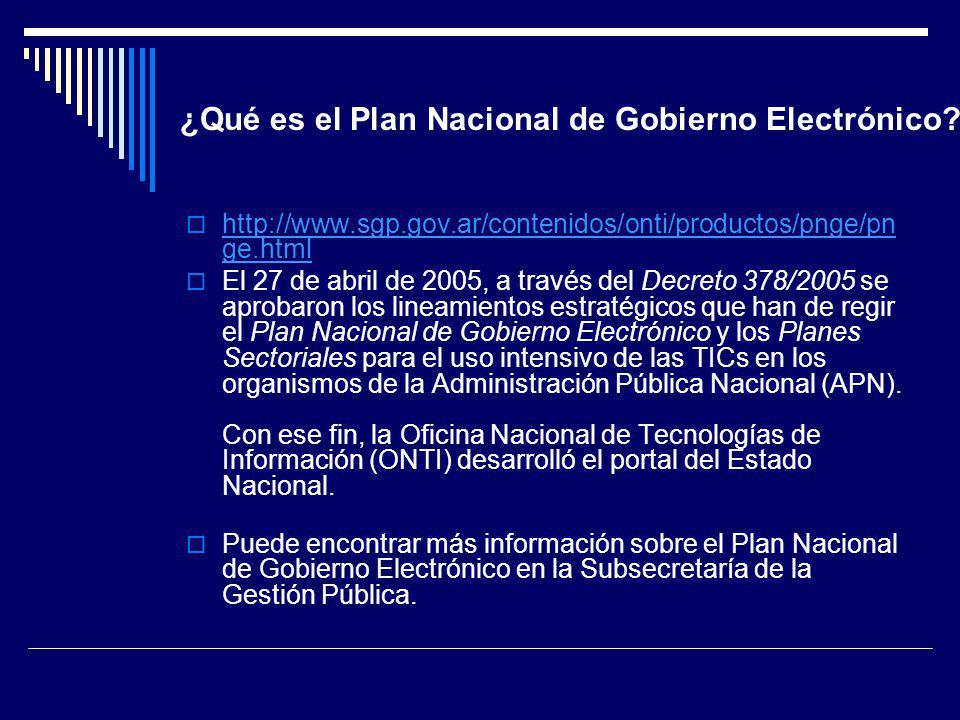 ¿Qué es el Plan Nacional de Gobierno Electrónico? http://www.sgp.gov.ar/contenidos/onti/productos/pnge/pn ge.html http://www.sgp.gov.ar/contenidos/ont