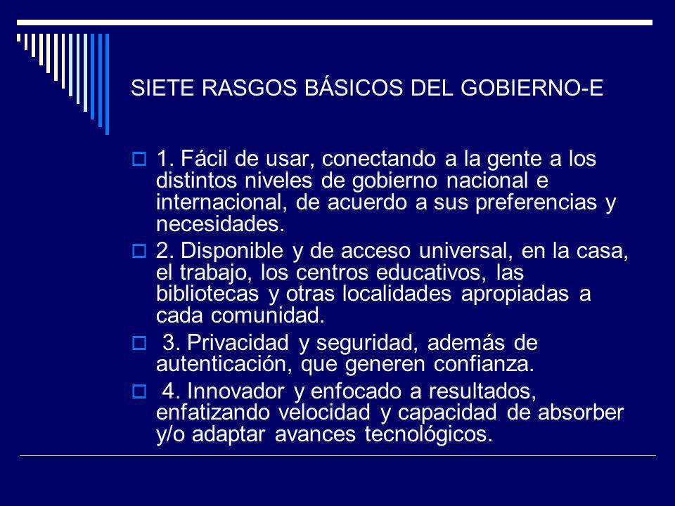 SIETE RASGOS BÁSICOS DEL GOBIERNO-E 1. Fácil de usar, conectando a la gente a los distintos niveles de gobierno nacional e internacional, de acuerdo a