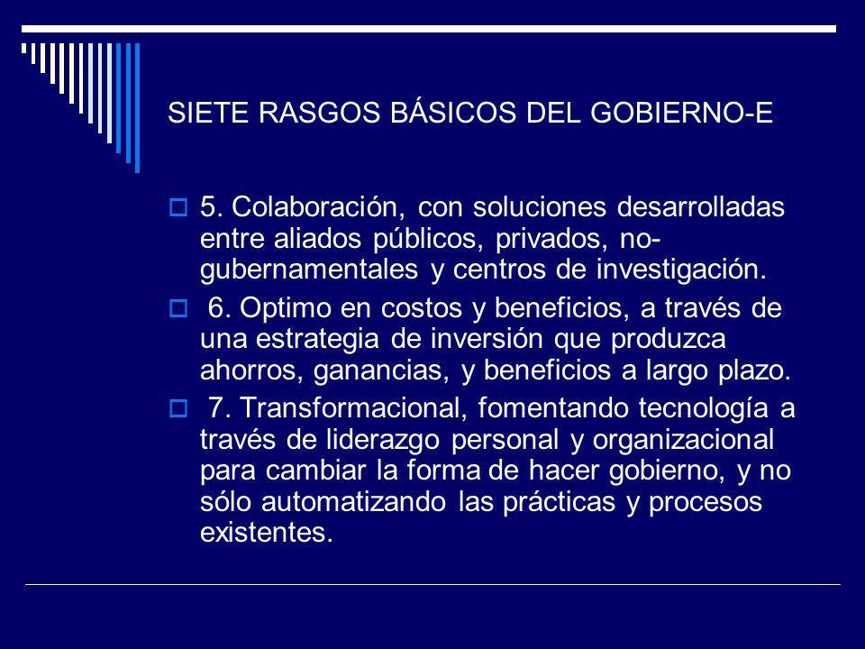 SIETE RASGOS BÁSICOS DEL GOBIERNO-E 5. Colaboración, con soluciones desarrolladas entre aliados públicos, privados, no- gubernamentales y centros de i